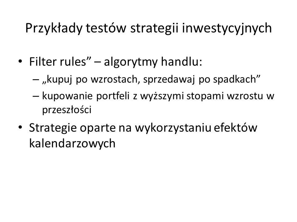 """Przykłady testów strategii inwestycyjnych Filter rules – algorytmy handlu: – """"kupuj po wzrostach, sprzedawaj po spadkach – kupowanie portfeli z wyższymi stopami wzrostu w przeszłości Strategie oparte na wykorzystaniu efektów kalendarzowych"""