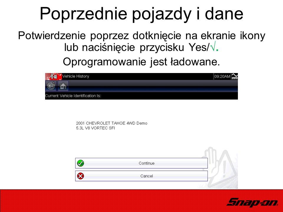 Potwierdzenie poprzez dotknięcie na ekranie ikony lub naciśnięcie przycisku Yes/√. Oprogramowanie jest ładowane. Poprzednie pojazdy i dane