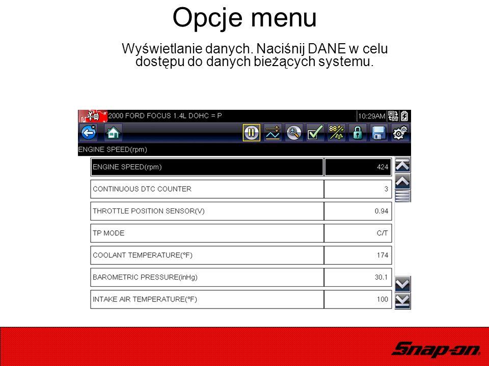 Opcje menu Wyświetlanie danych. Naciśnij DANE w celu dostępu do danych bieżących systemu.