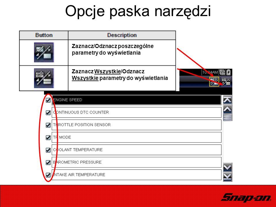 Opcje paska narzędzi Zaznacz/Odznacz poszczególne parametry do wyświetlania Zaznacz Wszystkie/Odznacz Wszystkie parametry do wyświetlania
