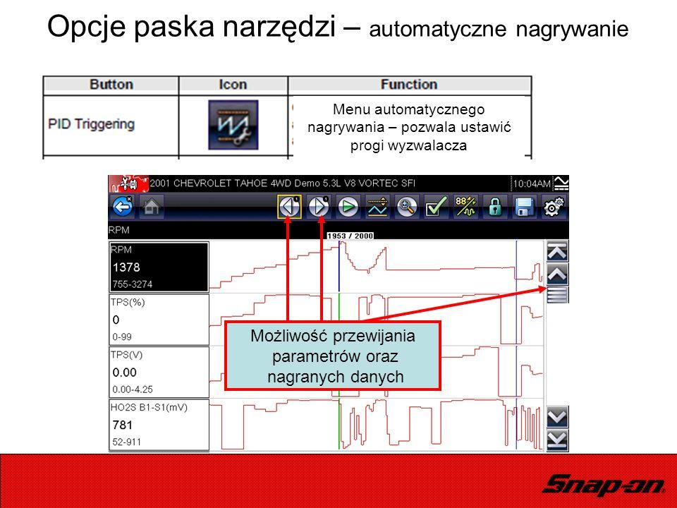 Opcje paska narzędzi – automatyczne nagrywanie Możliwość przewijania parametrów oraz nagranych danych Menu automatycznego nagrywania – pozwala ustawić