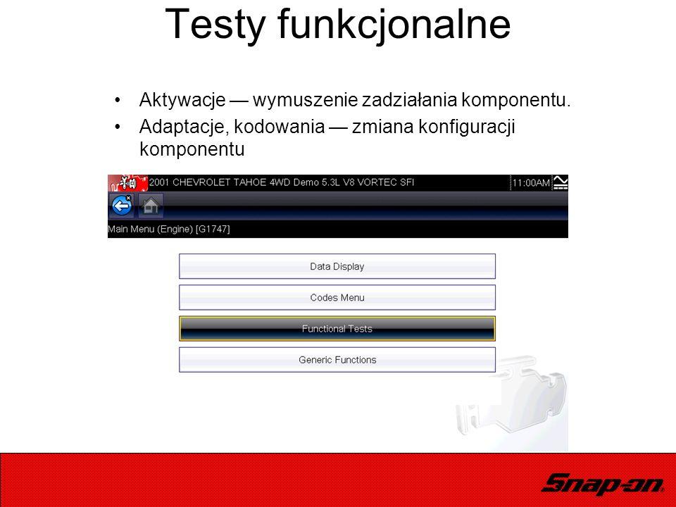 Testy funkcjonalne Aktywacje — wymuszenie zadziałania komponentu. Adaptacje, kodowania — zmiana konfiguracji komponentu