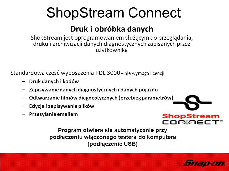 ShopStream Connect Standardowa cześć wyposażenia PDL 3000 – nie wymaga licencji –Druk danych i kodów –Zapisywanie danych diagnostycznych i danych poja
