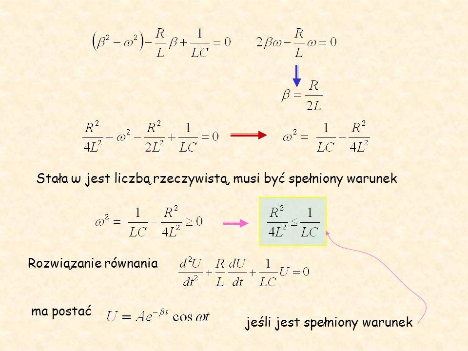 Stała ω jest liczbą rzeczywistą, musi być spełniony warunek Rozwiązanie równania ma postać jeśli jest spełniony warunek