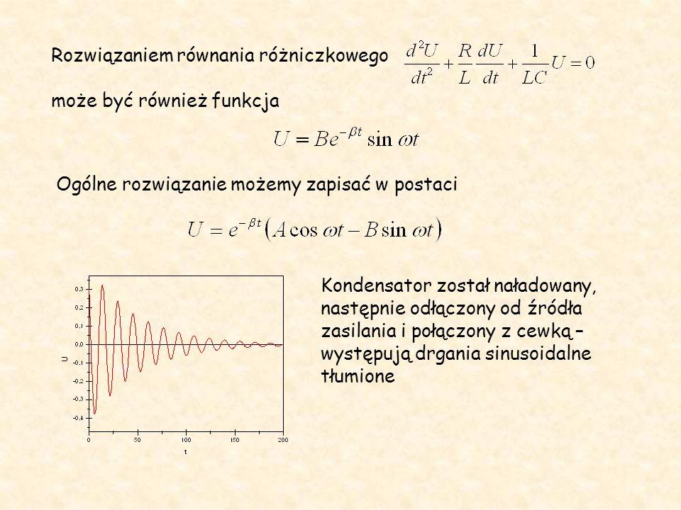 Rozwiązaniem równania różniczkowego może być również funkcja Ogólne rozwiązanie możemy zapisać w postaci Kondensator został naładowany, następnie odłą