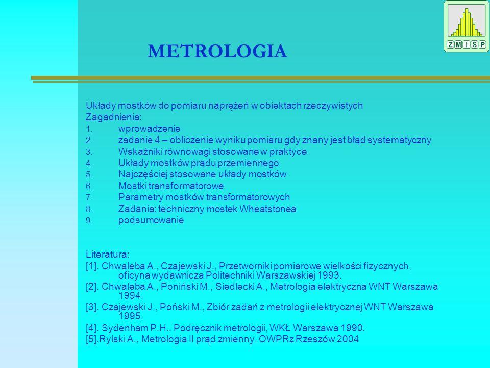 METROLOGIA Układy mostków do pomiaru naprężeń w obiektach rzeczywistych Zagadnienia: 1.