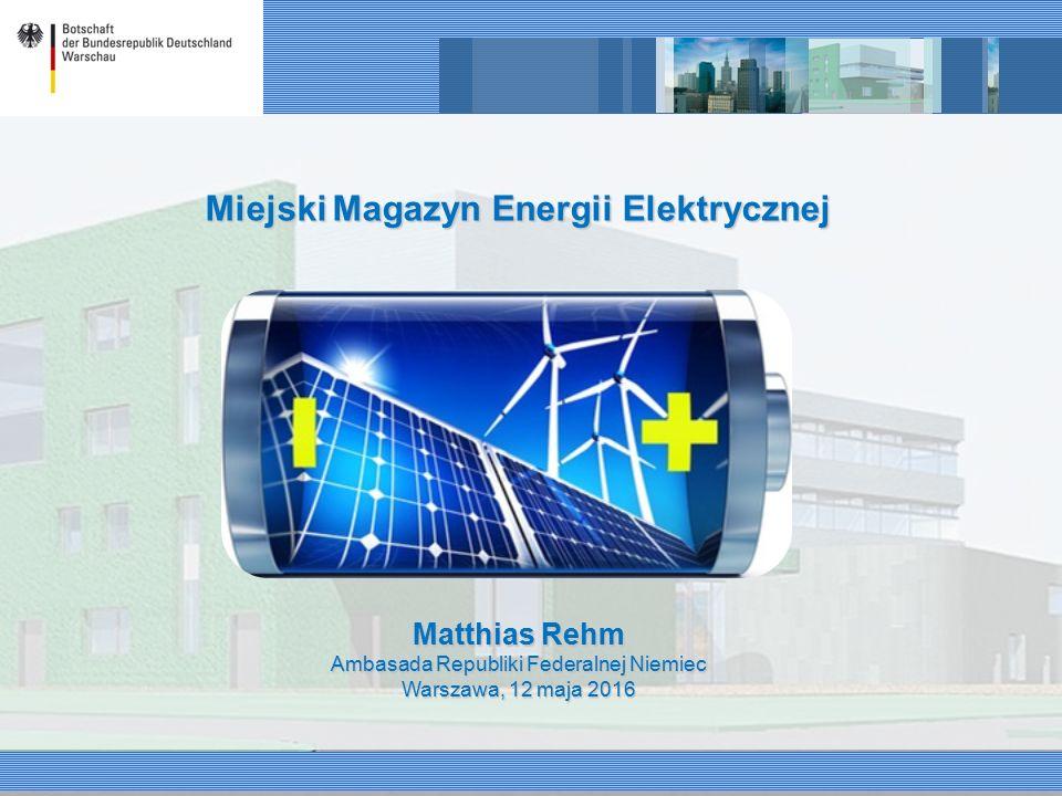 Miejski Magazyn Energii Elektrycznej Matthias Rehm Ambasada Republiki Federalnej Niemiec Warszawa, 12 maja 2016