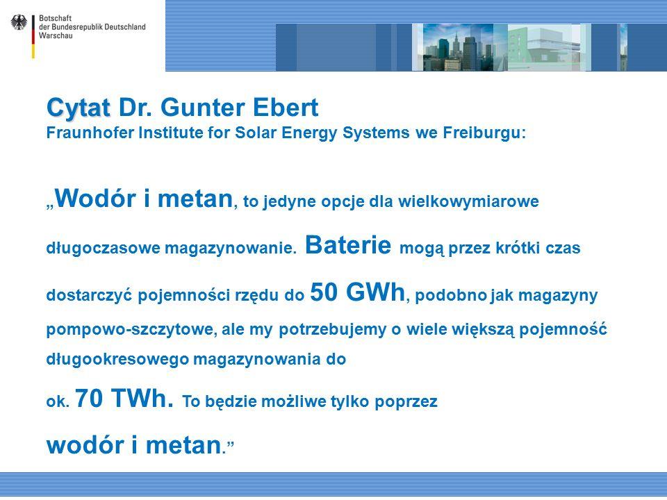 """Cytat Cytat Dr. Gunter Ebert Fraunhofer Institute for Solar Energy Systems we Freiburgu: """" Wodór i metan, to jedyne opcje dla wielkowymiarowe długocza"""