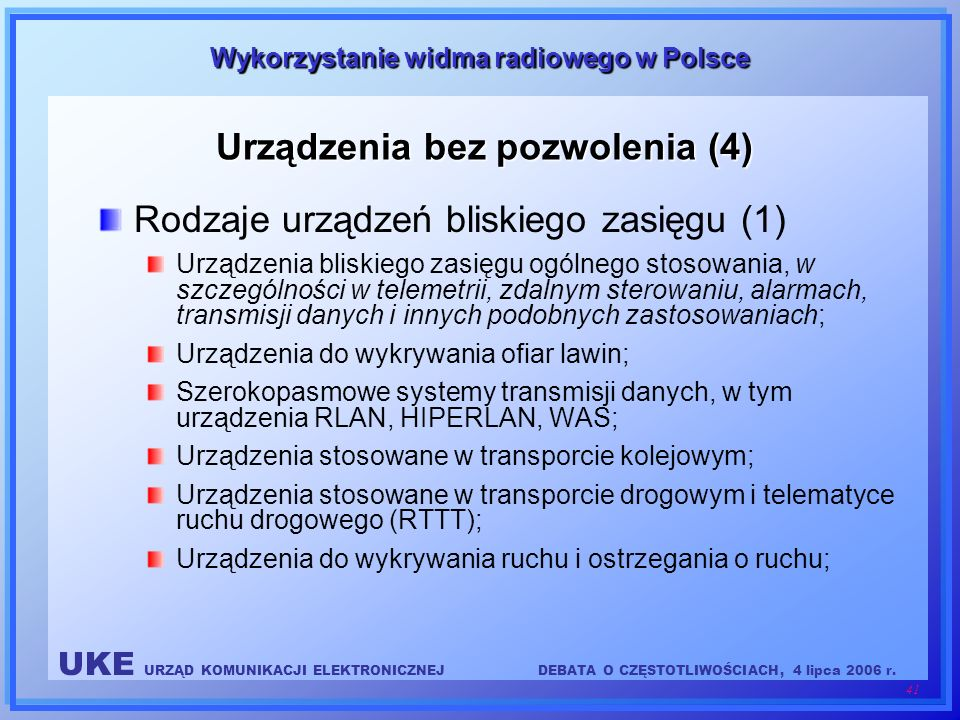 UKE URZĄD KOMUNIKACJI ELEKTRONICZNEJDEBATA O CZĘSTOTLIWOŚCIACH, 4 lipca 2006 r. 41 Wykorzystanie widma radiowego w Polsce Urządzenia bez pozwolenia (4