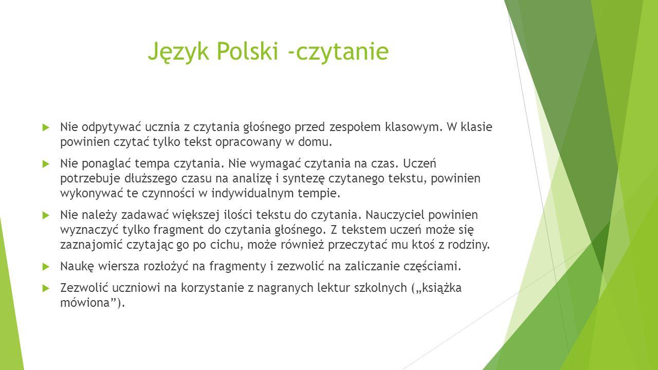 Język Polski -czytanie  Nie odpytywać ucznia z czytania głośnego przed zespołem klasowym. W klasie powinien czytać tylko tekst opracowany w domu.  N