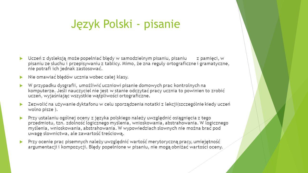 Język Polski - pisanie  Uczeń z dysleksją może popełniać błędy w samodzielnym pisaniu, pisaniu z pamięci, w pisaniu ze słuchu i przepisywaniu z tablicy.