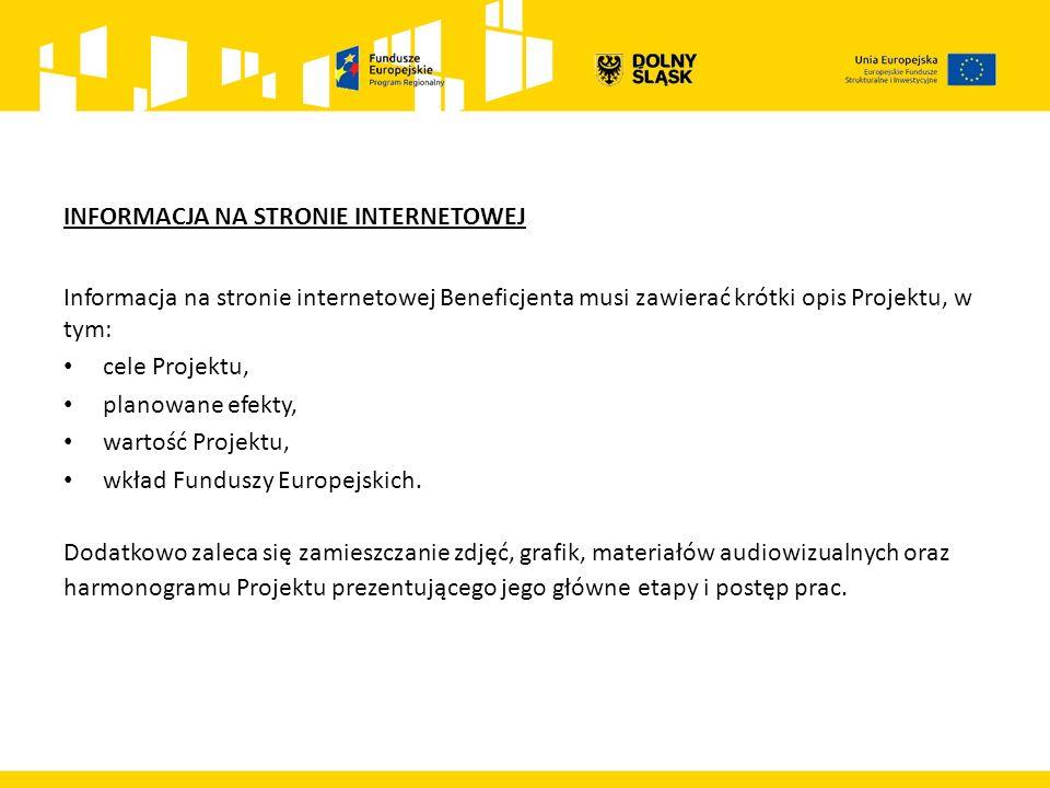 INFORMACJA NA STRONIE INTERNETOWEJ Informacja na stronie internetowej Beneficjenta musi zawierać krótki opis Projektu, w tym: cele Projektu, planowane efekty, wartość Projektu, wkład Funduszy Europejskich.