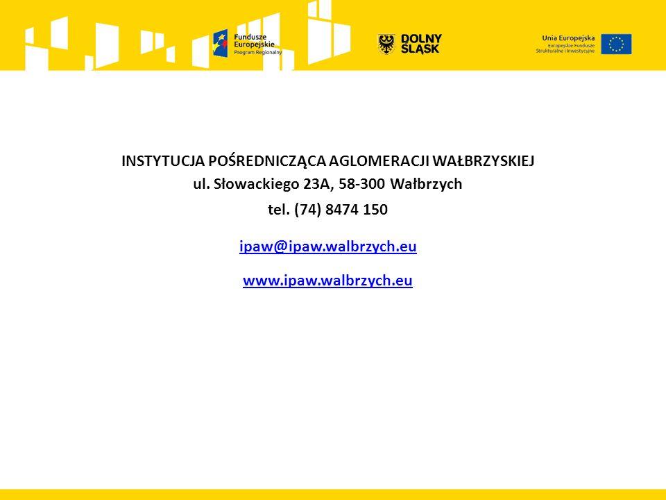 INSTYTUCJA POŚREDNICZĄCA AGLOMERACJI WAŁBRZYSKIEJ ul. Słowackiego 23A, 58-300 Wałbrzych tel. (74) 8474 150 ipaw@ipaw.walbrzych.eu www.ipaw.walbrzych.e
