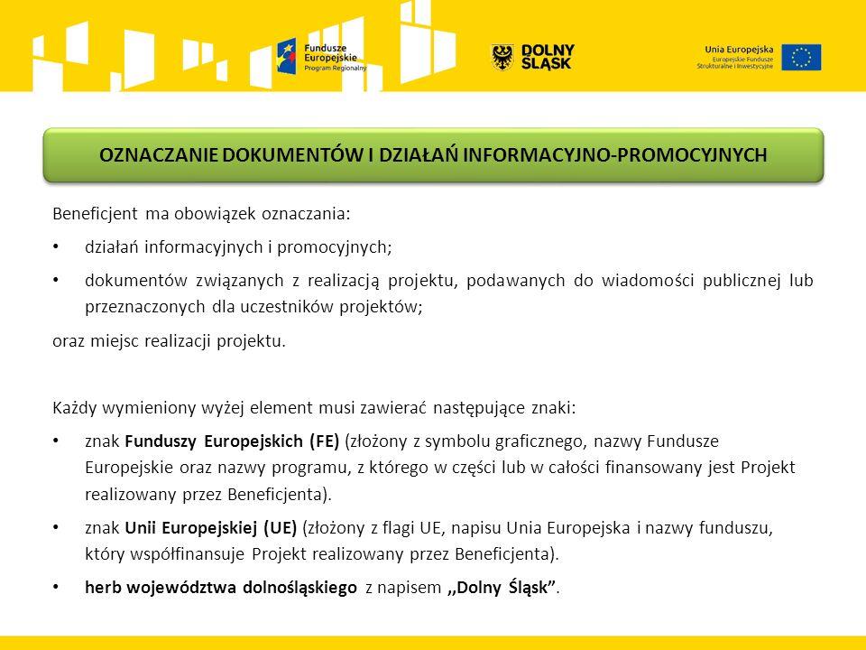 Beneficjent ma obowiązek oznaczania: działań informacyjnych i promocyjnych; dokumentów związanych z realizacją projektu, podawanych do wiadomości publ