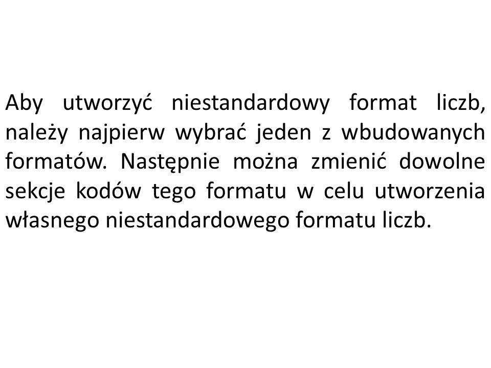 Aby utworzyć niestandardowy format liczb, należy najpierw wybrać jeden z wbudowanych formatów.