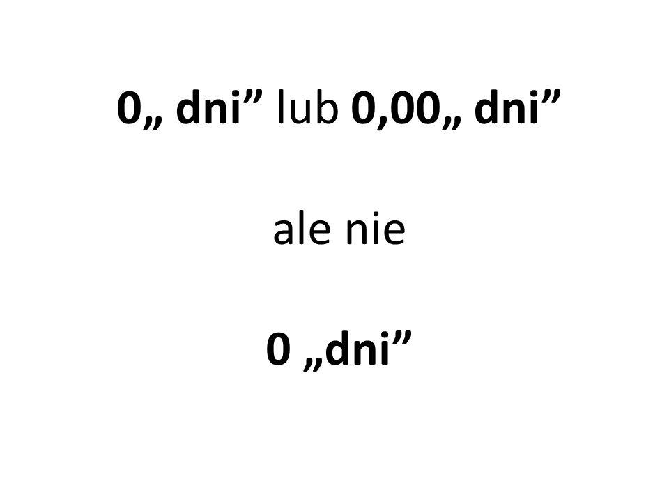 "0"" dni lub 0,00"" dni ale nie 0 ""dni"