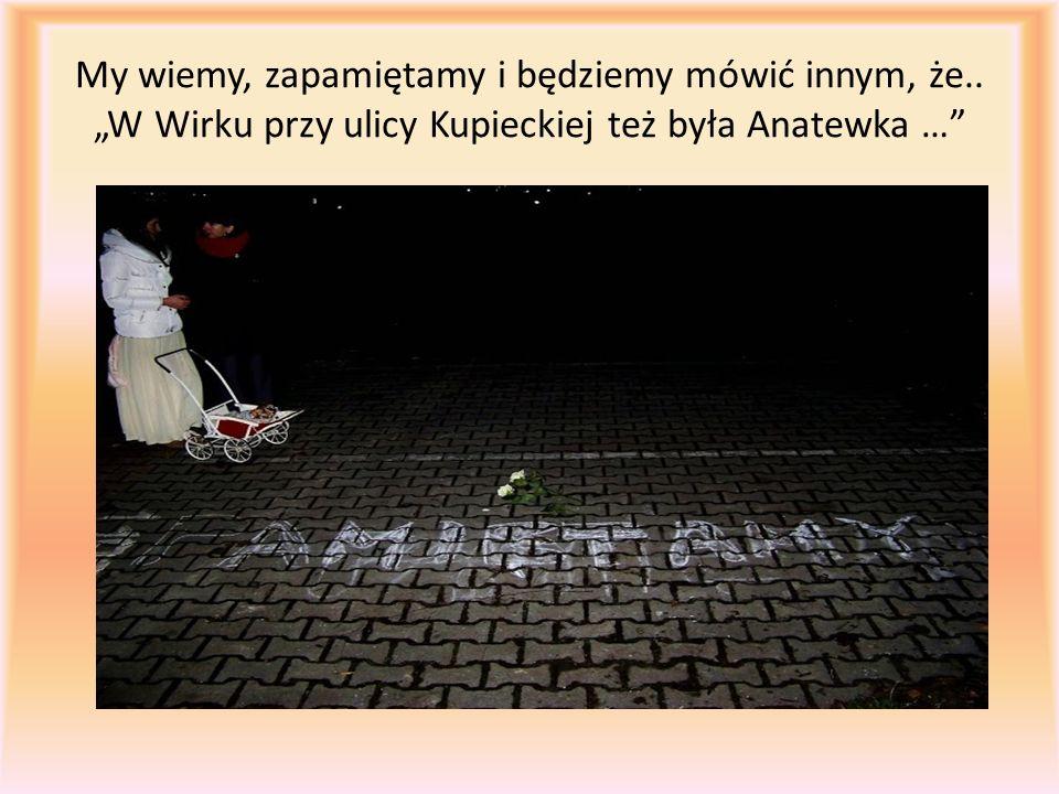 """My wiemy, zapamiętamy i będziemy mówić innym, że.. """"W Wirku przy ulicy Kupieckiej też była Anatewka …"""""""