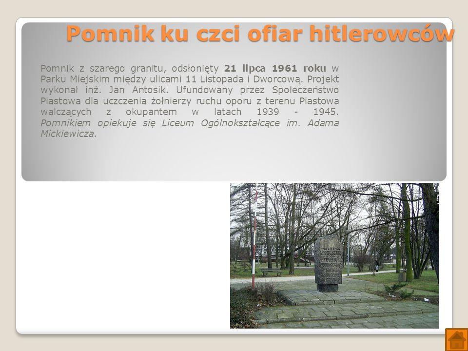 Pomnik ku czci ofiar hitlerowców Pomnik z szarego granitu, odsłonięty 21 lipca 1961 roku w Parku Miejskim między ulicami 11 Listopada i Dworcową.