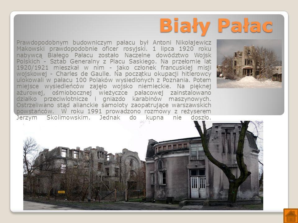 Biały Pałac Prawdopodobnym budowniczym pałacu był Antoni Nikołajewicz Makowski prawdopodobnie oficer rosyjski.