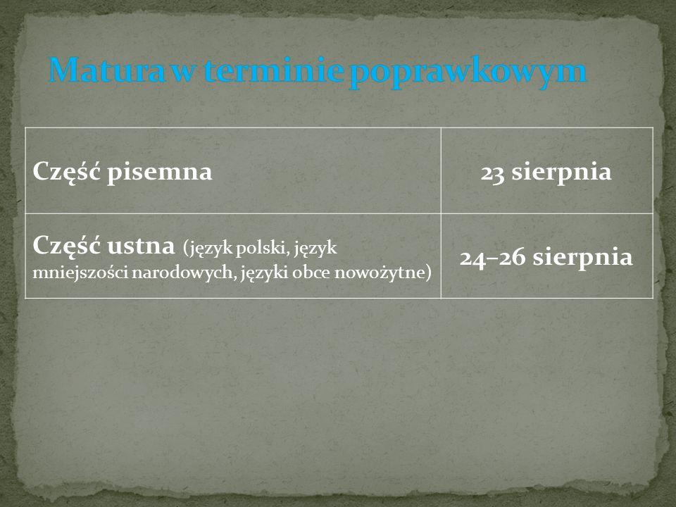 Część pisemna23 sierpnia Część ustna (język polski, język mniejszości narodowych, języki obce nowożytne) 24–26 sierpnia