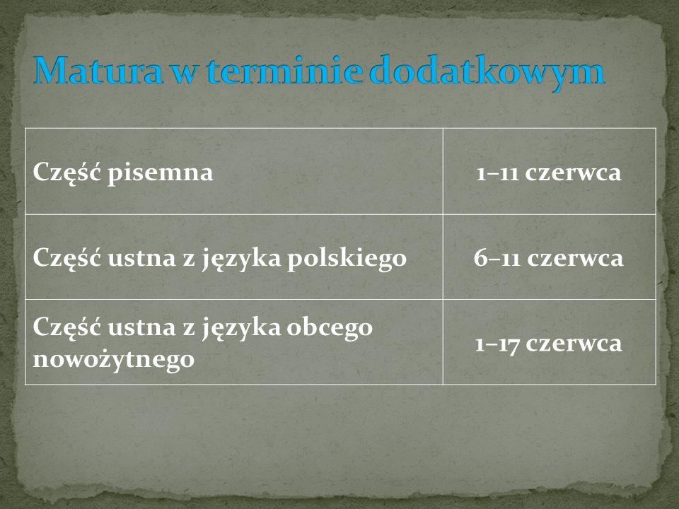 Część pisemna1–11 czerwca Część ustna z języka polskiego6–11 czerwca Część ustna z języka obcego nowożytnego 1–17 czerwca