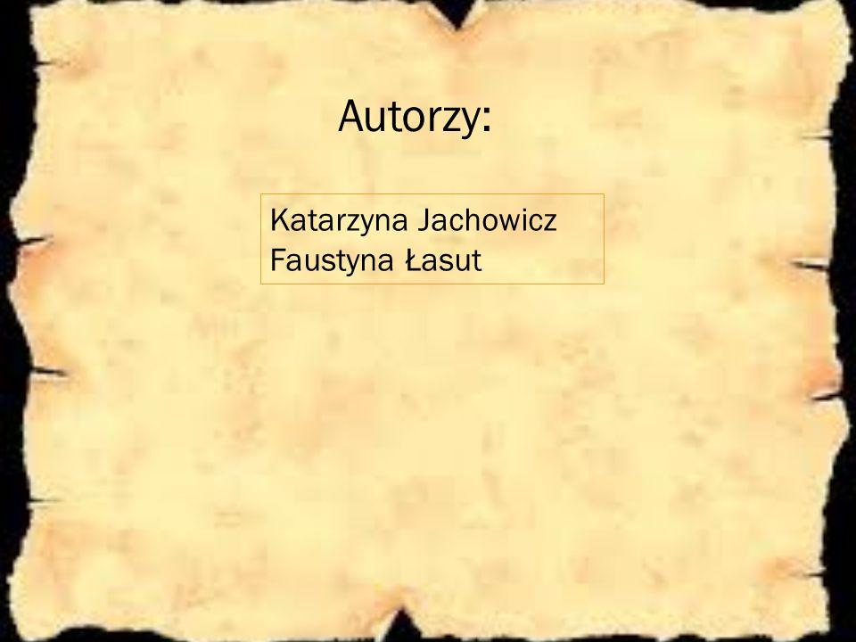 Autorzy: Katarzyna Jachowicz Faustyna Łasut