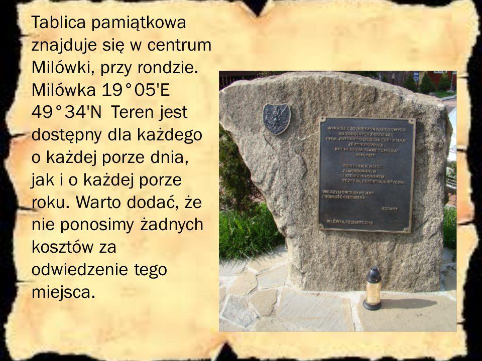 Tablica pamiątkowa znajduje się w centrum Milówki, przy rondzie. Milówka 19°05'E 49°34'N Teren jest dostępny dla każdego o każdej porze dnia, jak i o