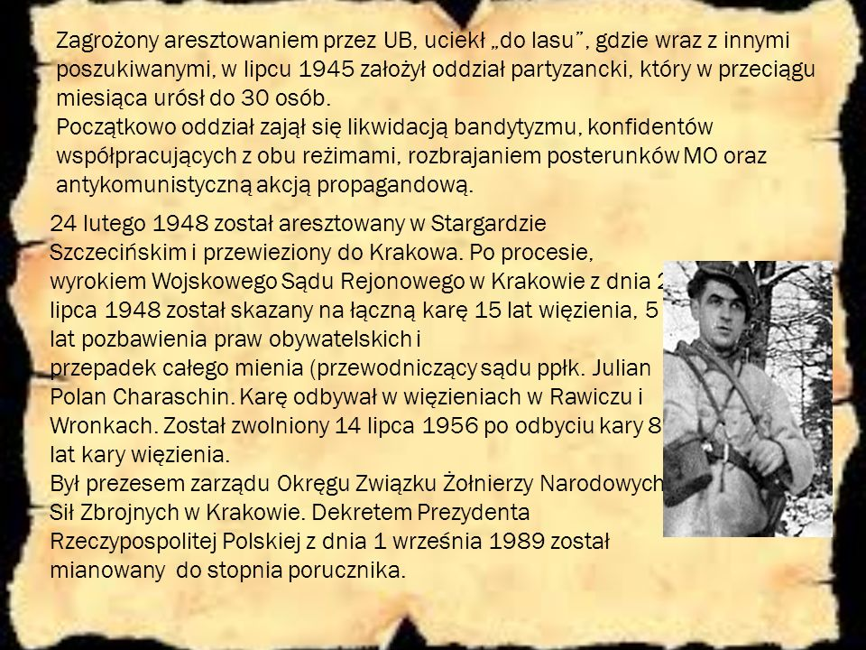 24 lutego 1948 został aresztowany w Stargardzie Szczecińskim i przewieziony do Krakowa. Po procesie, wyrokiem Wojskowego Sądu Rejonowego w Krakowie z