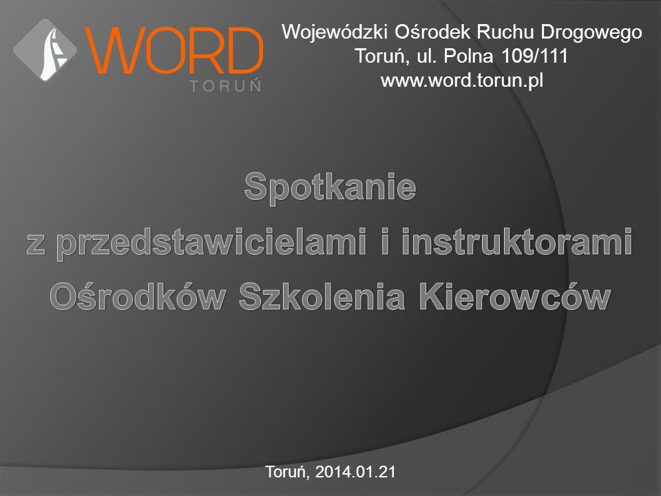 Wojewódzki Ośrodek Ruchu Drogowego Toruń, ul. Polna 109/111 www.word.torun.pl Toruń, 2014.01.21
