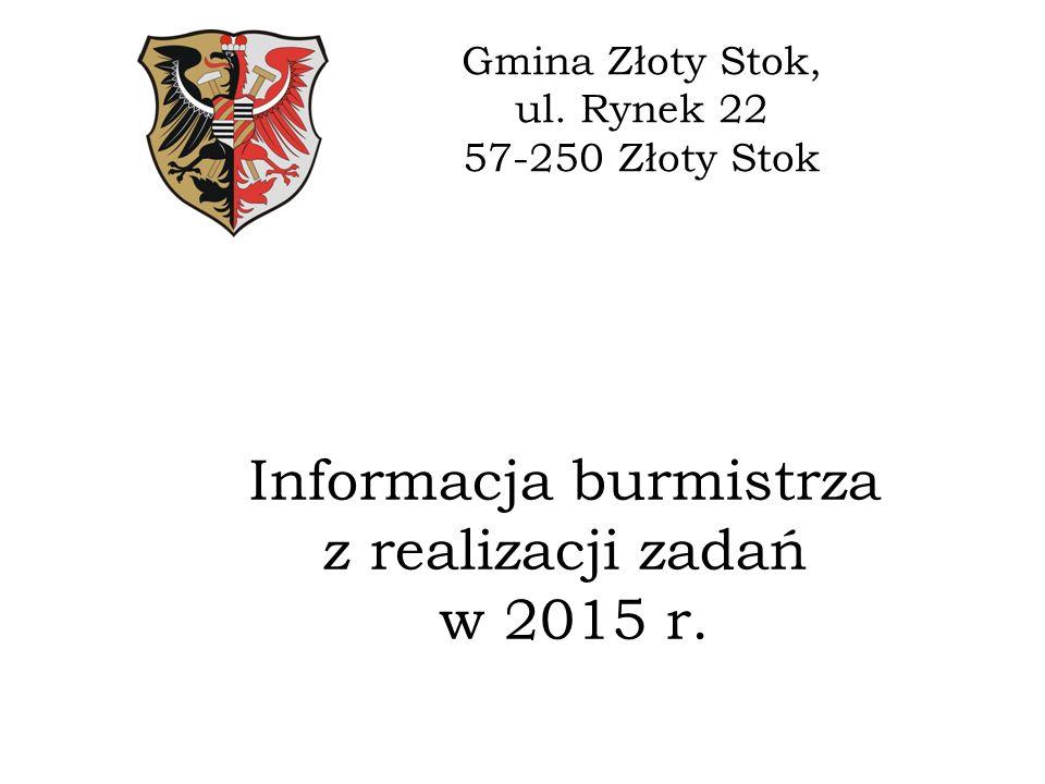 Informacja burmistrza z realizacji zadań w 2015 r. Gmina Złoty Stok, ul. Rynek 22 57-250 Złoty Stok