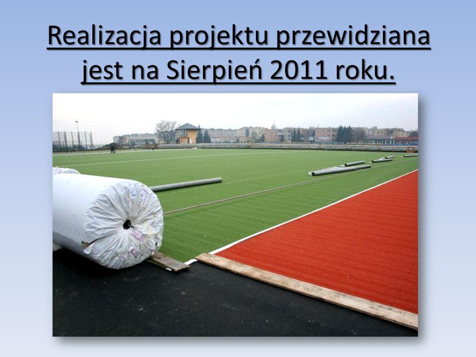 Realizacja projektu przewidziana jest na Sierpień 2011 roku.