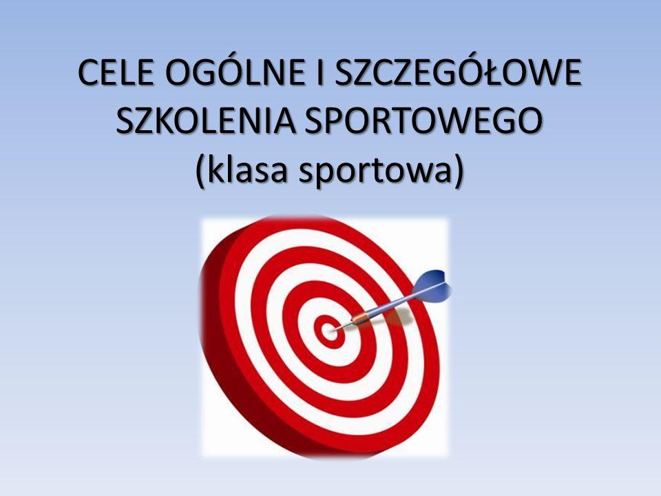 CELE OGÓLNE I SZCZEGÓŁOWE SZKOLENIA SPORTOWEGO (klasa sportowa)