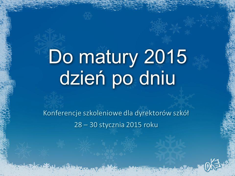 Do matury 2015 dzień po dniu Konferencje szkoleniowe dla dyrektorów szkół 28 – 30 stycznia 2015 roku