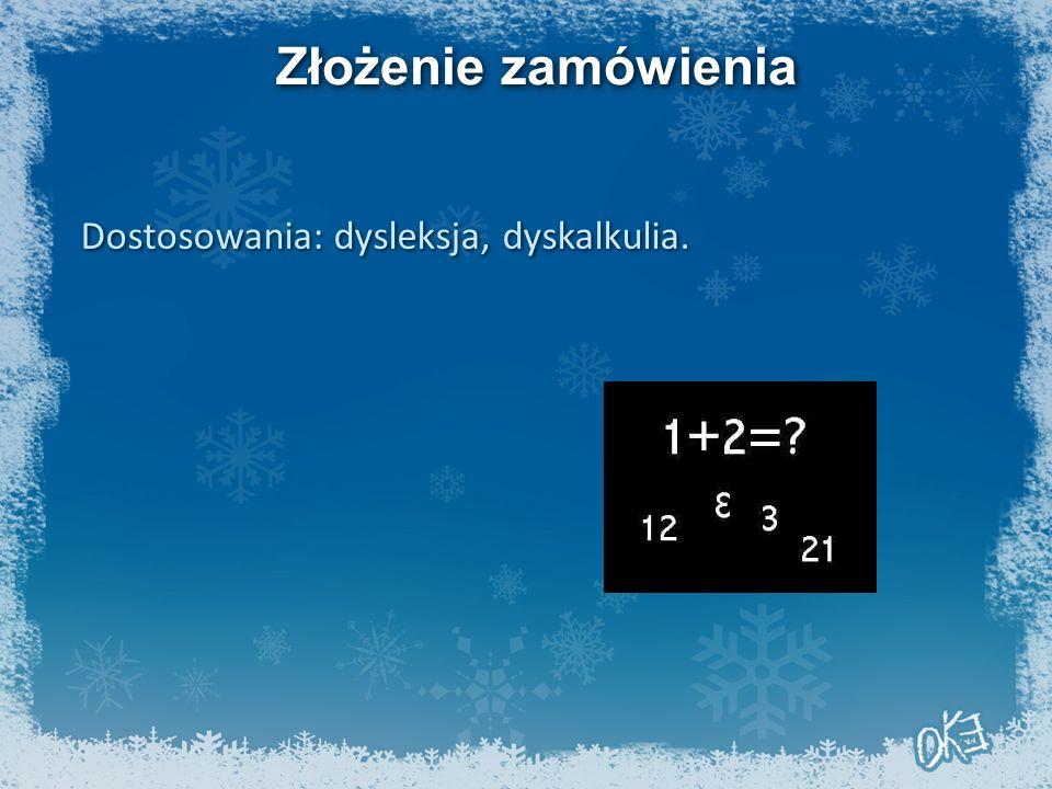 Złożenie zamówienia Dostosowania: dysleksja, dyskalkulia.