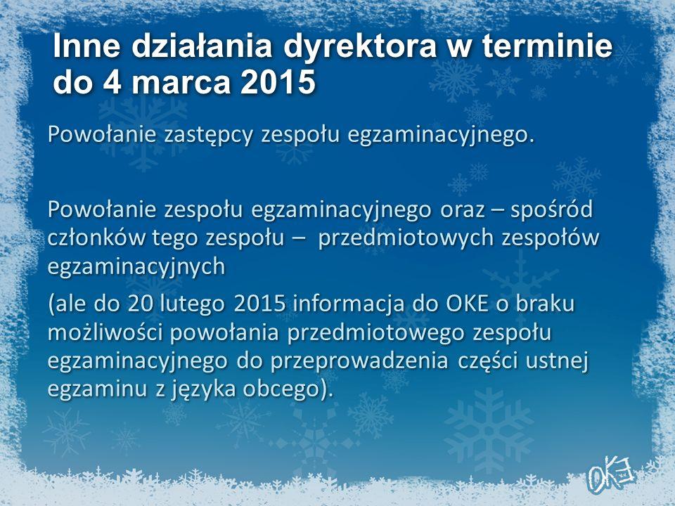 Inne działania dyrektora w terminie do 4 marca 2015 Powołanie zastępcy zespołu egzaminacyjnego. Powołanie zespołu egzaminacyjnego oraz – spośród człon