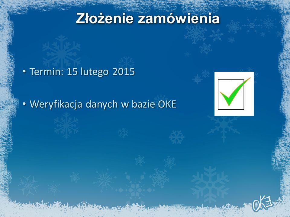 Złożenie zamówienia Termin: 15 lutego 2015 Termin: 15 lutego 2015 Weryfikacja danych w bazie OKE Weryfikacja danych w bazie OKE