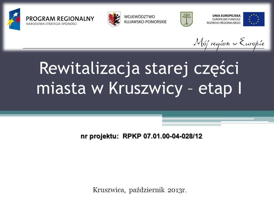 Rewitalizacja starej części miasta w Kruszwicy – etap I nr projektu: RPKP 07.01.00-04-028/12 Kruszwica, październik 2013r.
