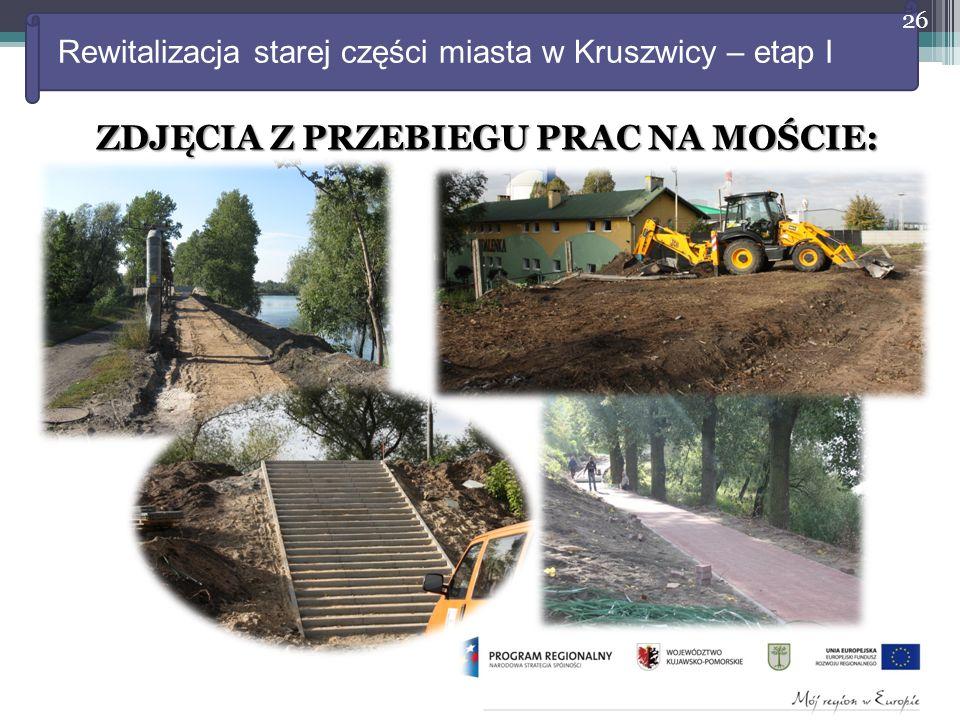 Rewitalizacja starej części miasta w Kruszwicy – etap I ZDJĘCIA Z PRZEBIEGU PRAC NA MOŚCIE: 26
