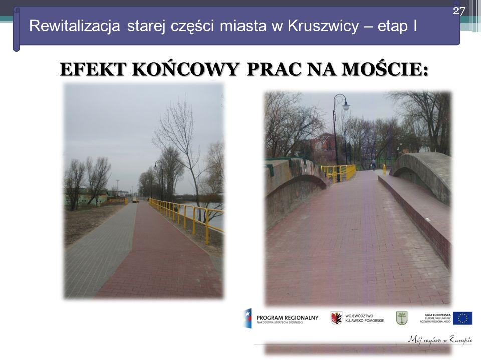 Rewitalizacja starej części miasta w Kruszwicy – etap I EFEKT KOŃCOWY PRAC NA MOŚCIE: 27