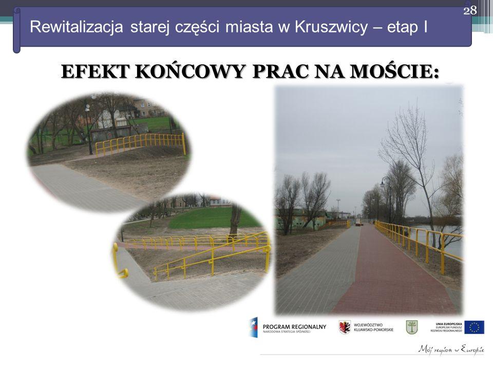Rewitalizacja starej części miasta w Kruszwicy – etap I EFEKT KOŃCOWY PRAC NA MOŚCIE: 28