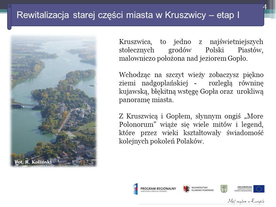 Rewitalizacja starej części miasta w Kruszwicy – etap I 4 Kruszwica, to jedno z najświetniejszych stołecznych grodów Polski Piastów, malowniczo położona nad jeziorem Gopło.