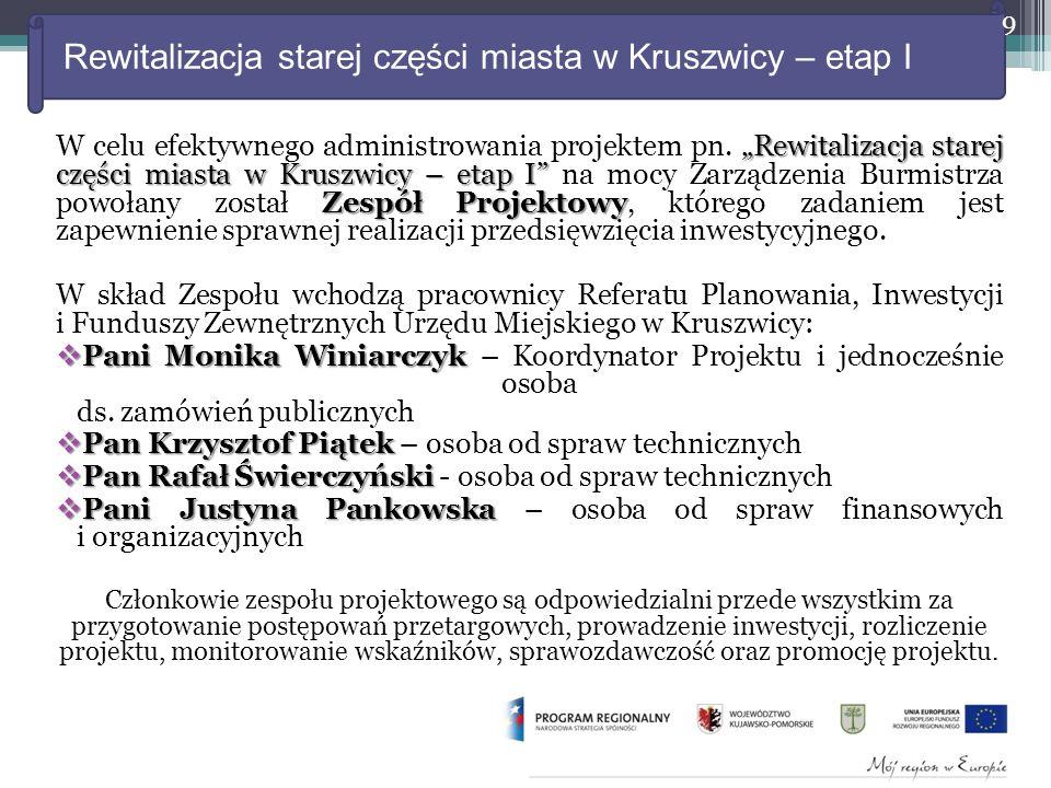 """Rewitalizacja starej części miasta w Kruszwicy – etap I """"Rewitalizacja starej części miasta w Kruszwicy – etap I Zespół Projektowy W celu efektywnego administrowania projektem pn."""