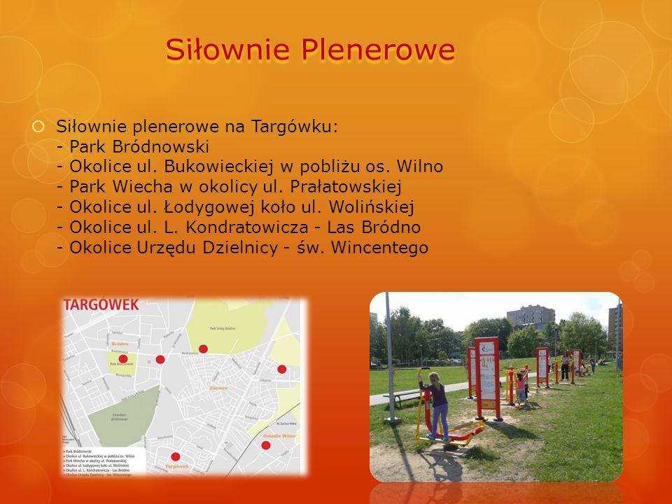  Siłownie plenerowe na Targówku: - Park Bródnowski - Okolice ul. Bukowieckiej w pobliżu os. Wilno - Park Wiecha w okolicy ul. Prałatowskiej - Okolice