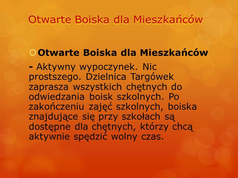  Otwarte Boiska dla Mieszkańców - Aktywny wypoczynek. Nic prostszego. Dzielnica Targówek zaprasza wszystkich chętnych do odwiedzania boisk szkolnych.
