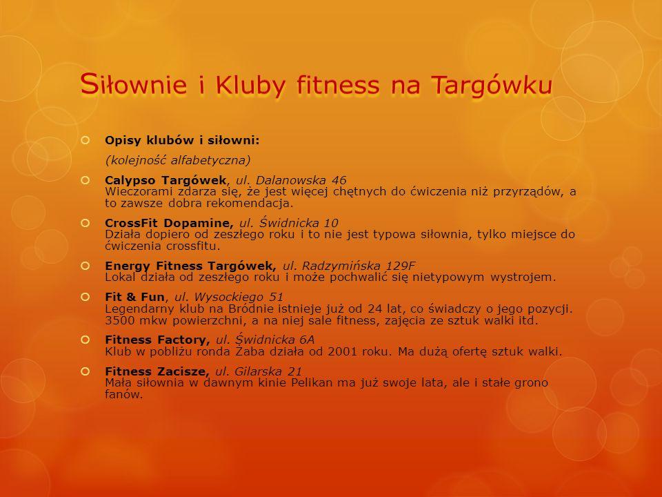  Opisy klubów i siłowni: (kolejność alfabetyczna)  Calypso Targówek, ul. Dalanowska 46 Wieczorami zdarza się, że jest więcej chętnych do ćwiczenia n