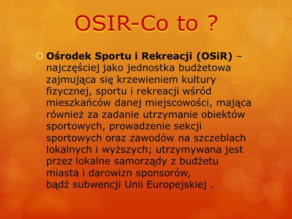  Ośrodek Sportu i Rekreacji (OSiR) – najczęściej jako jednostka budżetowa zajmująca się krzewieniem kultury fizycznej, sportu i rekreacji wśród miesz