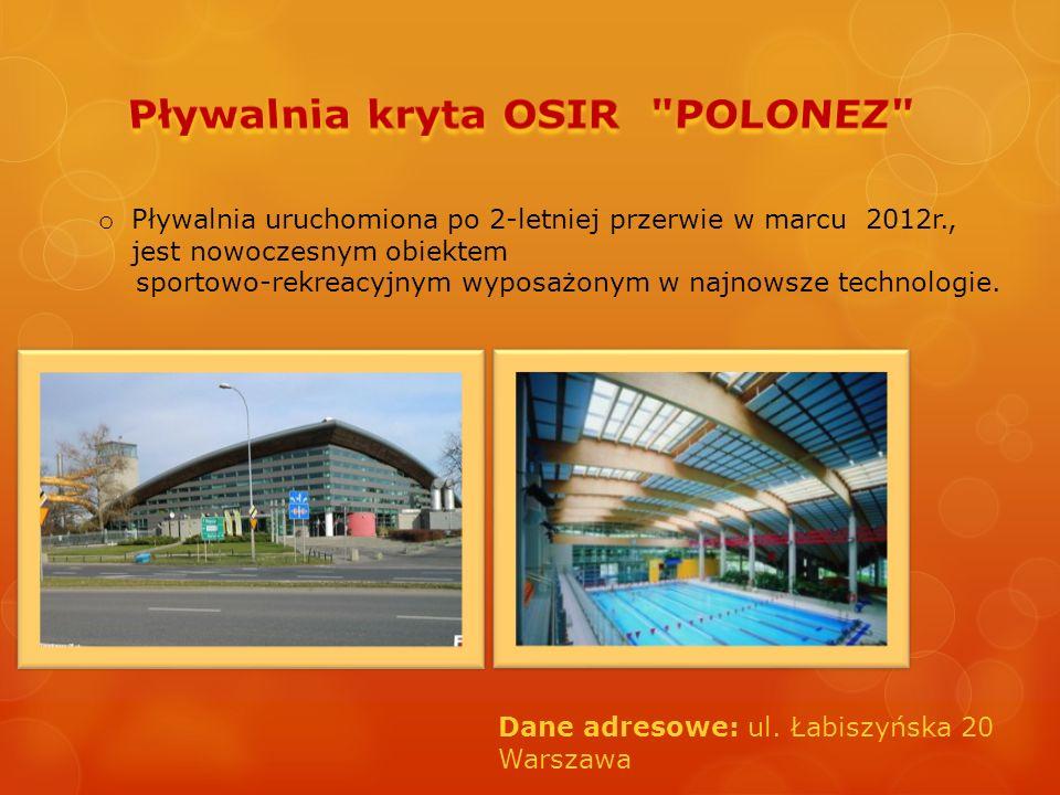 Dane adresowe: ul. Łabiszyńska 20 Warszawa o Pływalnia uruchomiona po 2-letniej przerwie w marcu 2012r., jest nowoczesnym obiektem sportowo-rekreacyjn