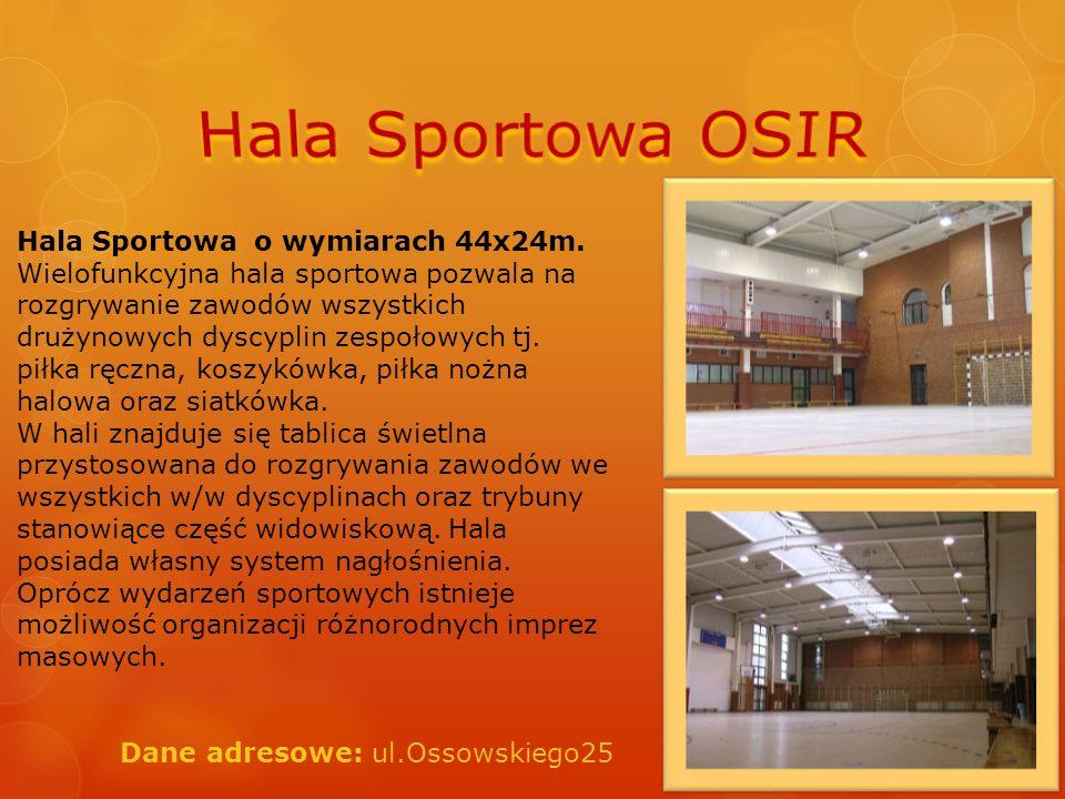 Hala Sportowa o wymiarach 44x24m. Wielofunkcyjna hala sportowa pozwala na rozgrywanie zawodów wszystkich drużynowych dyscyplin zespołowych tj. piłka r