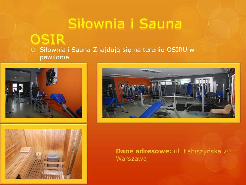  Siłownia i Sauna Znajdują się na terenie OSIRU w pawilonie Dane adresowe: ul. Łabiszyńska 20 Warszawa