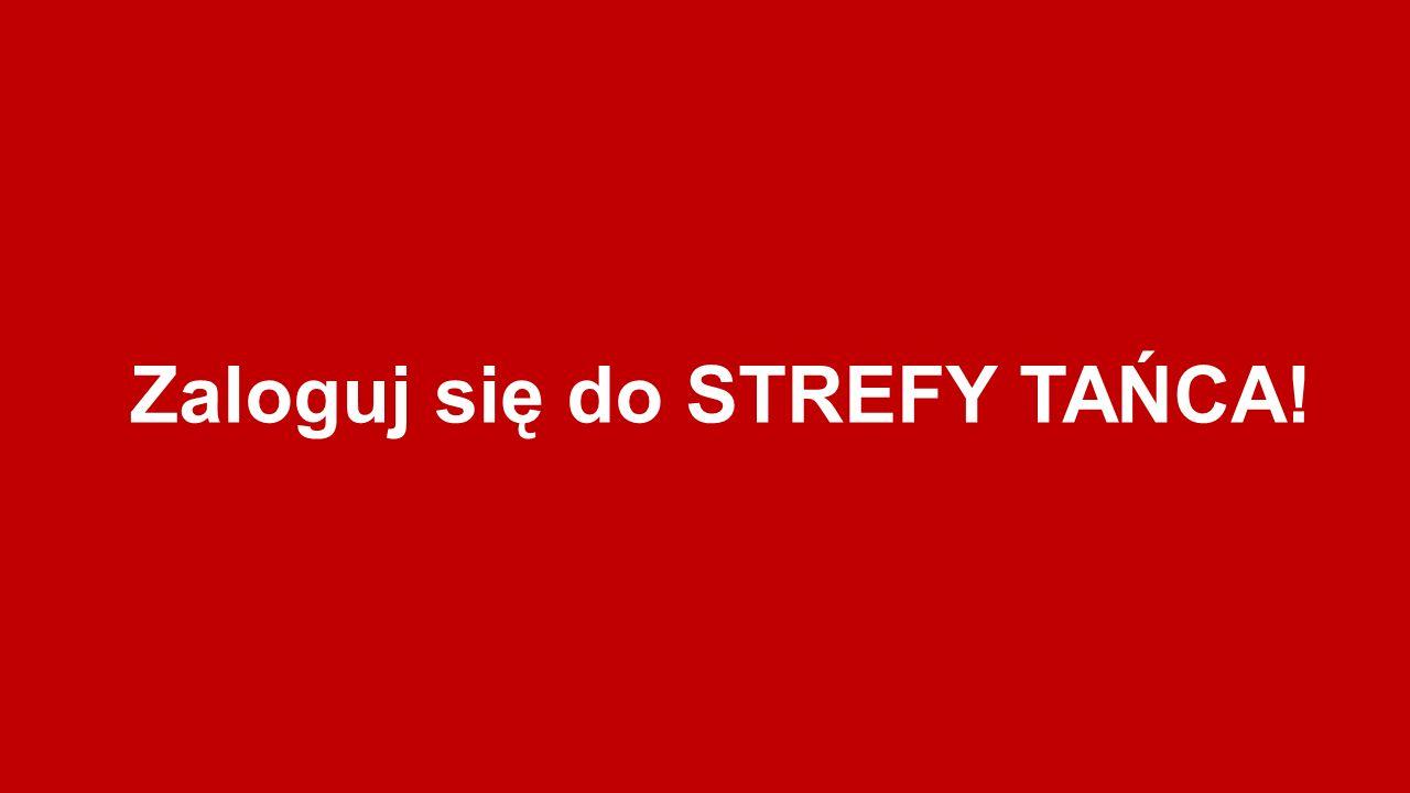 Zaloguj się do STREFY TAŃCA!